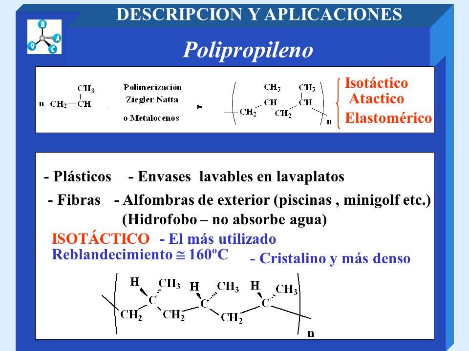 Polipropileno DESCRIPCION Y APLICACIONES ISOTÁCTICO - El más utilizado - Fibras - Plásticos Isotáctico Atactico Elastomérico Reblandecimiento 160ºC -
