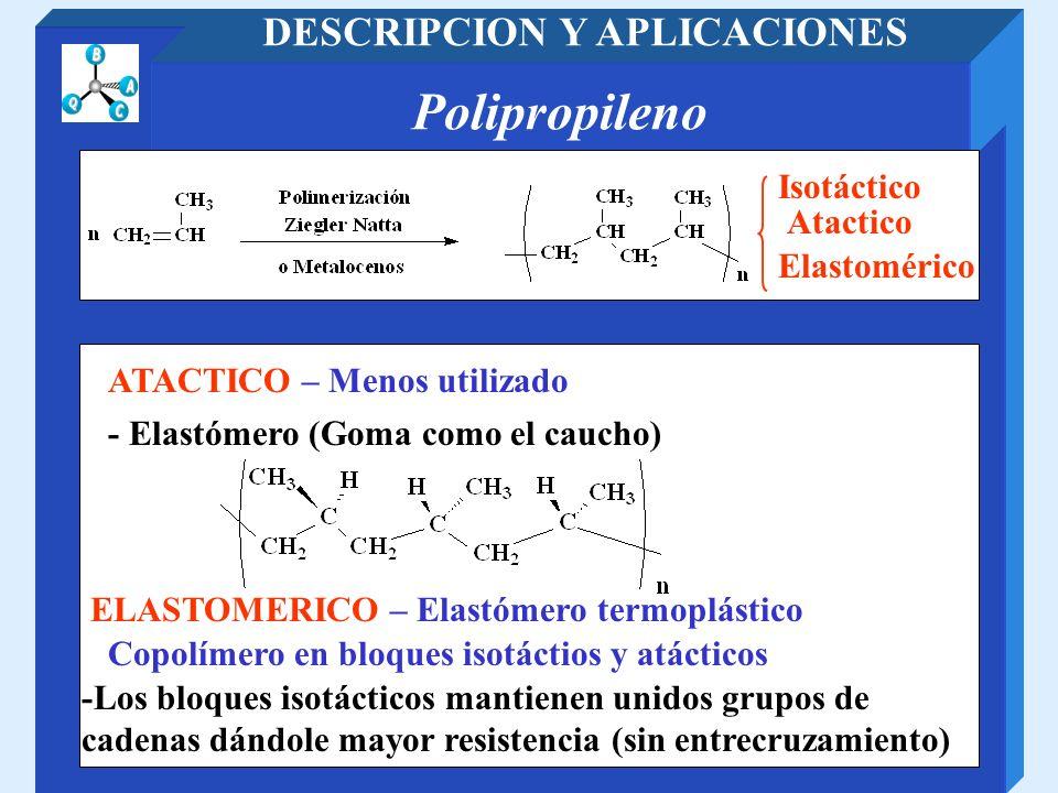 Polipropileno DESCRIPCION Y APLICACIONES Isotáctico Atactico - Elastómero (Goma como el caucho) -Los bloques isotácticos mantienen unidos grupos de ca