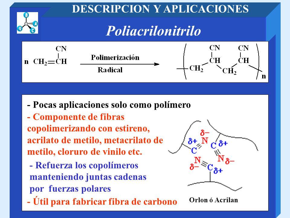 Poliacrilonitrilo DESCRIPCION Y APLICACIONES - Pocas aplicaciones solo como polímero - Útil para fabricar fibra de carbono - Refuerza los copolímeros