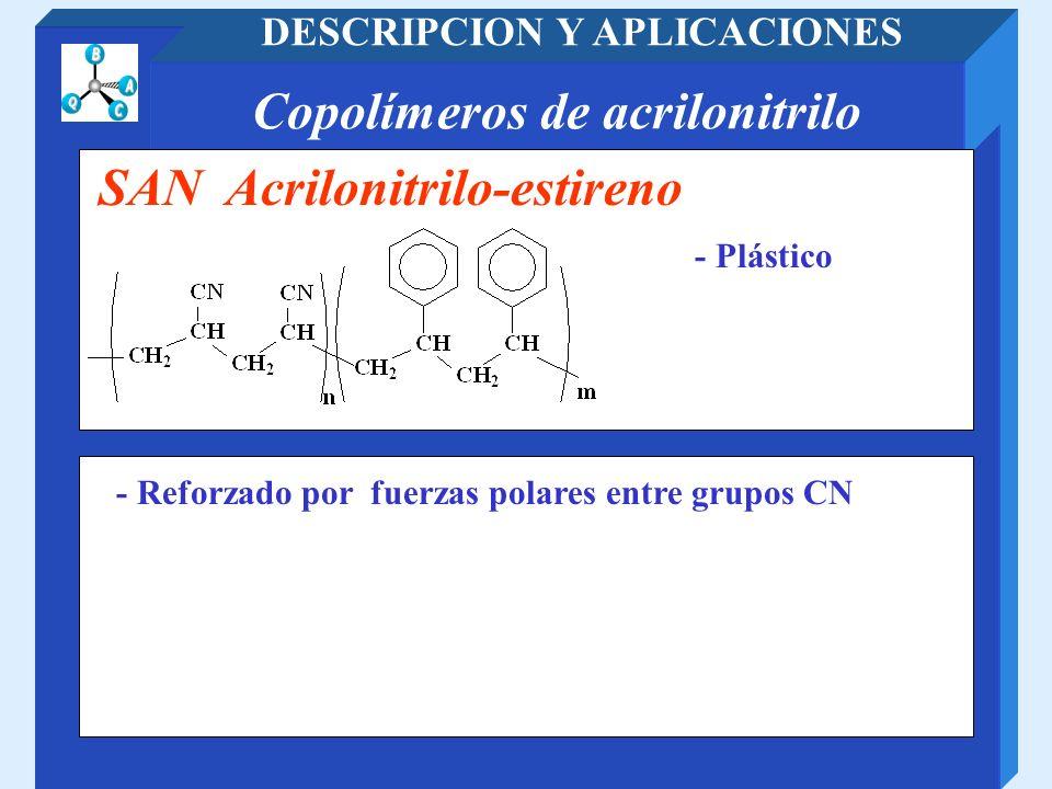 Copolímeros de acrilonitrilo DESCRIPCION Y APLICACIONES - Plástico SAN Acrilonitrilo-estireno - Reforzado por fuerzas polares entre grupos CN