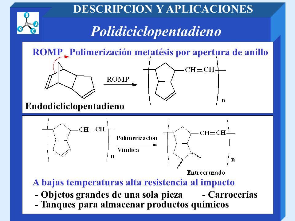 Polidiciclopentadieno DESCRIPCION Y APLICACIONES A bajas temperaturas alta resistencia al impacto - Objetos grandes de una sola pieza- Carrocerías - T