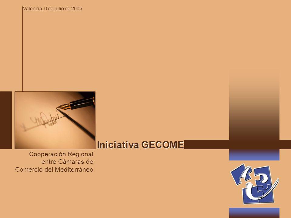 Iniciativa GECOMED Cooperación Regional entre Cámaras de Comercio del Mediterráneo Valencia, 6 de julio de 2005
