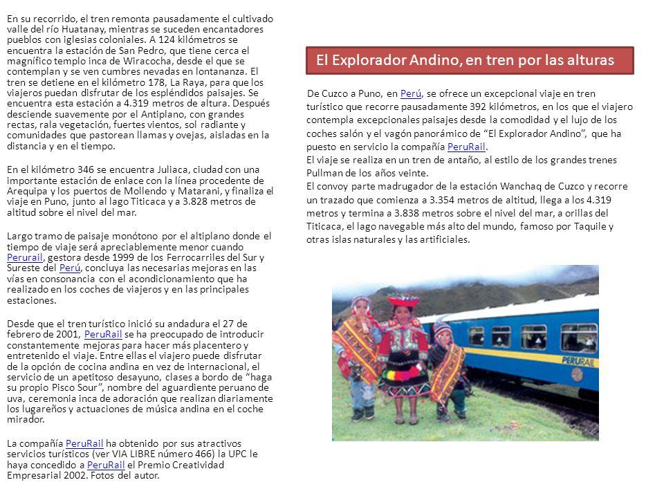 De Cuzco a Puno, en Perú, se ofrece un excepcional viaje en tren turístico que recorre pausadamente 392 kilómetros, en los que el viajero contempla ex