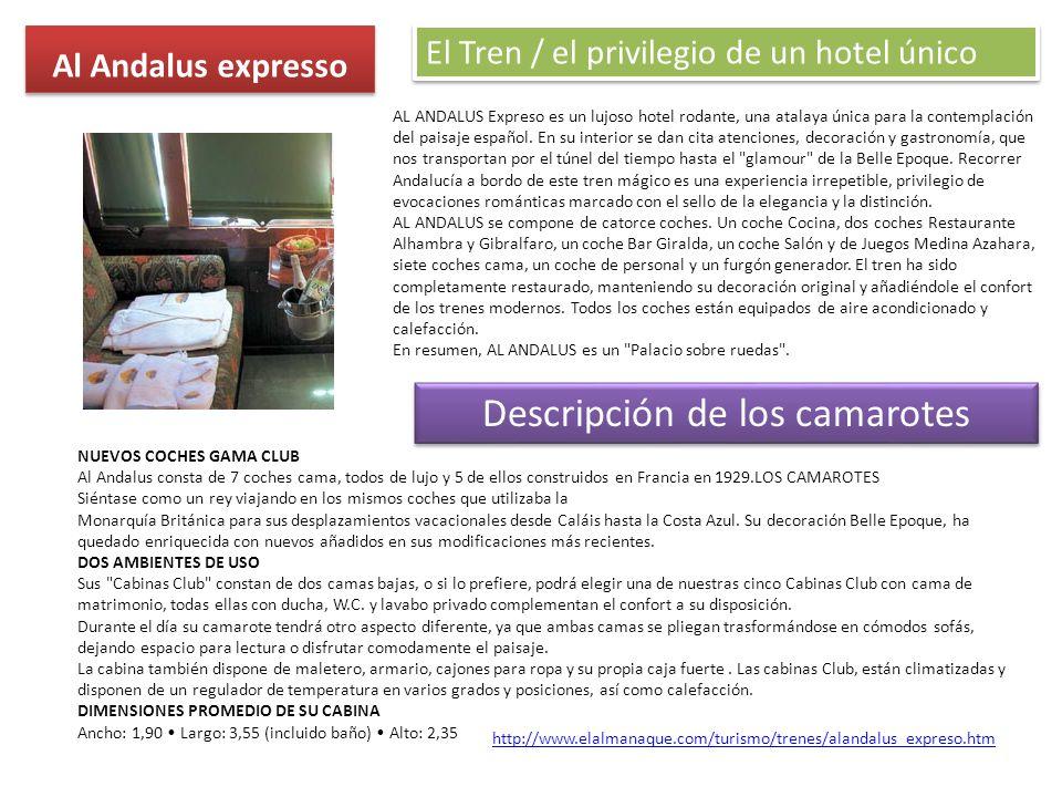 Al Andalus expresso AL ANDALUS Expreso es un lujoso hotel rodante, una atalaya única para la contemplación del paisaje español. En su interior se dan