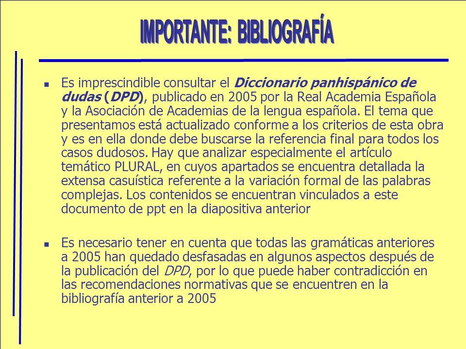 Es imprescindible consultar el Diccionario panhispánico de dudas (DPD), publicado en 2005 por la Real Academia Española y la Asociación de Academias d