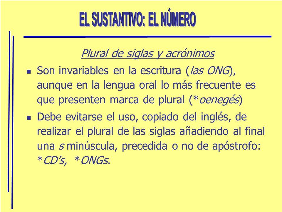 Plural de siglas y acrónimos Son invariables en la escritura (las ONG), aunque en la lengua oral lo más frecuente es que presenten marca de plural (*o
