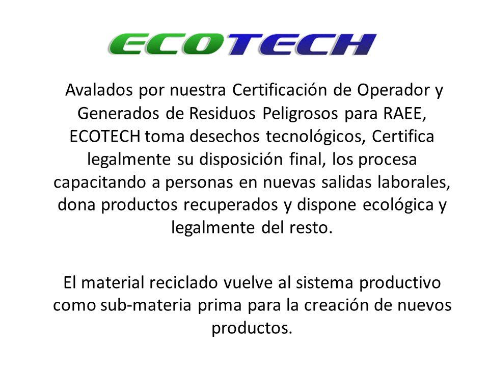 Avalados por nuestra Certificación de Operador y Generados de Residuos Peligrosos para RAEE, ECOTECH toma desechos tecnológicos, Certifica legalmente
