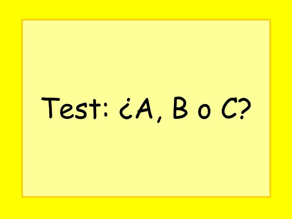Test: ¿A, B o C?