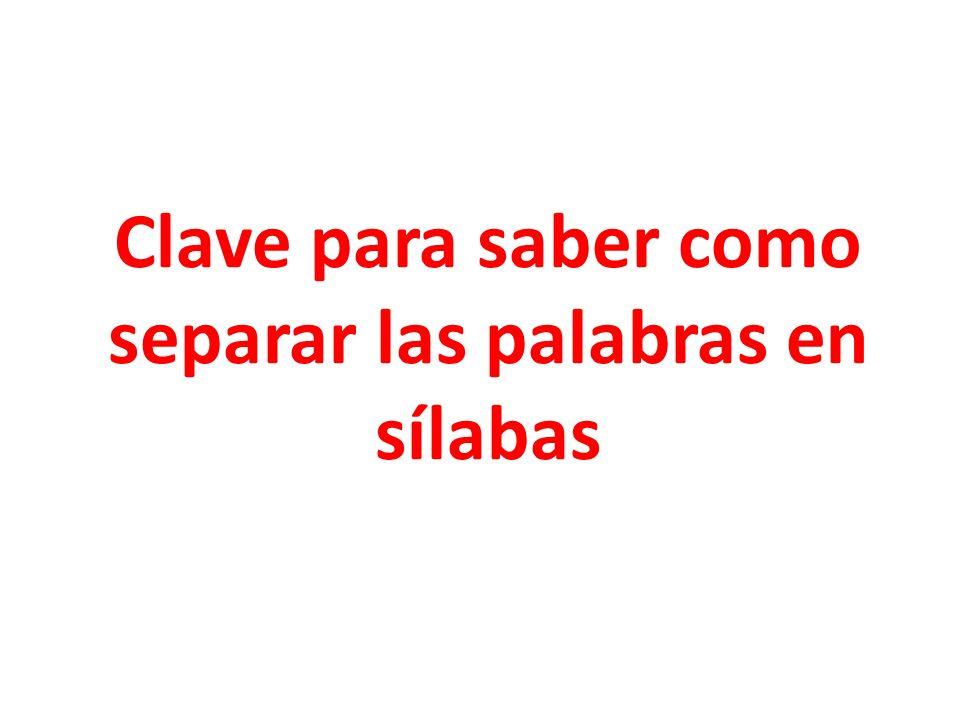 Clave #1 -Dos consonantes, entre vocales- Forman sílaba cada una con la vocal que está a su lado.