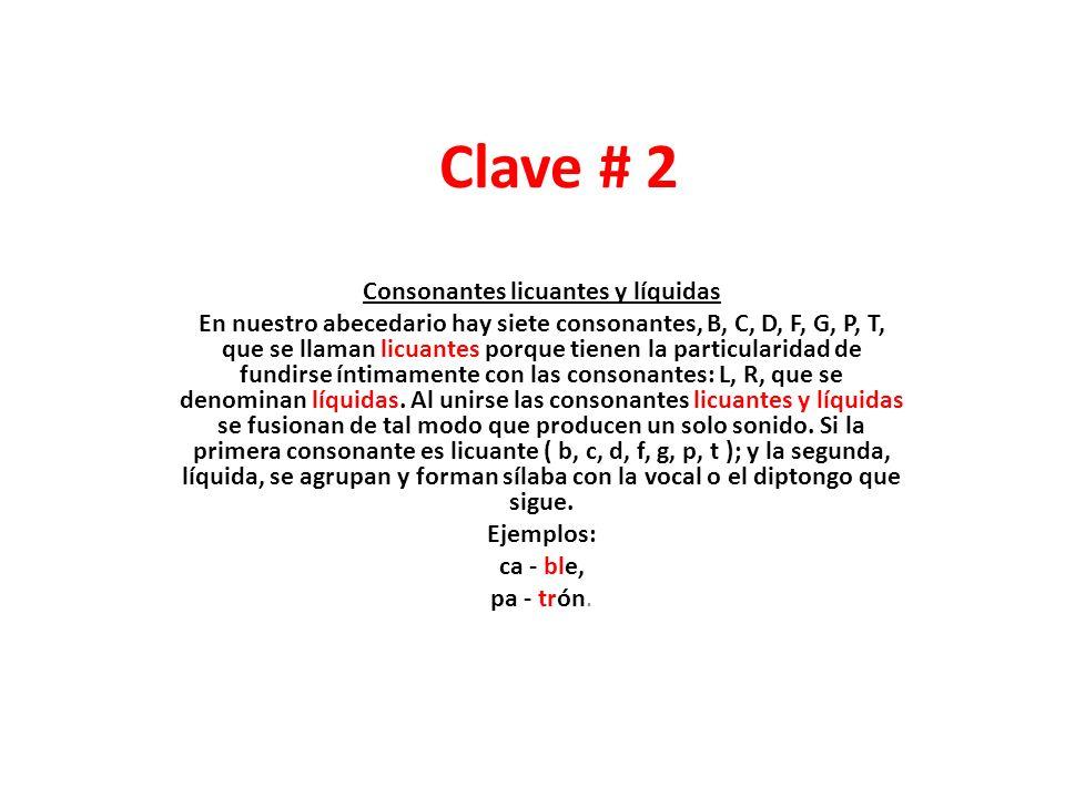 Clave # 3 Cuando hay tres consonantes entre vocales, las dos primeras forman sílaba con la vocal anterior y la tercera con la posterior Ejemplos : Constante=cons- tan-te