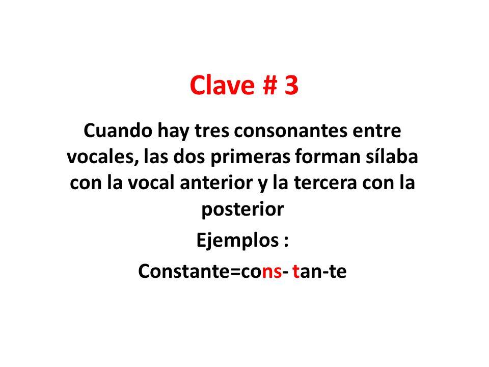Clave # 3 Cuando hay tres consonantes entre vocales, las dos primeras forman sílaba con la vocal anterior y la tercera con la posterior Ejemplos : Con