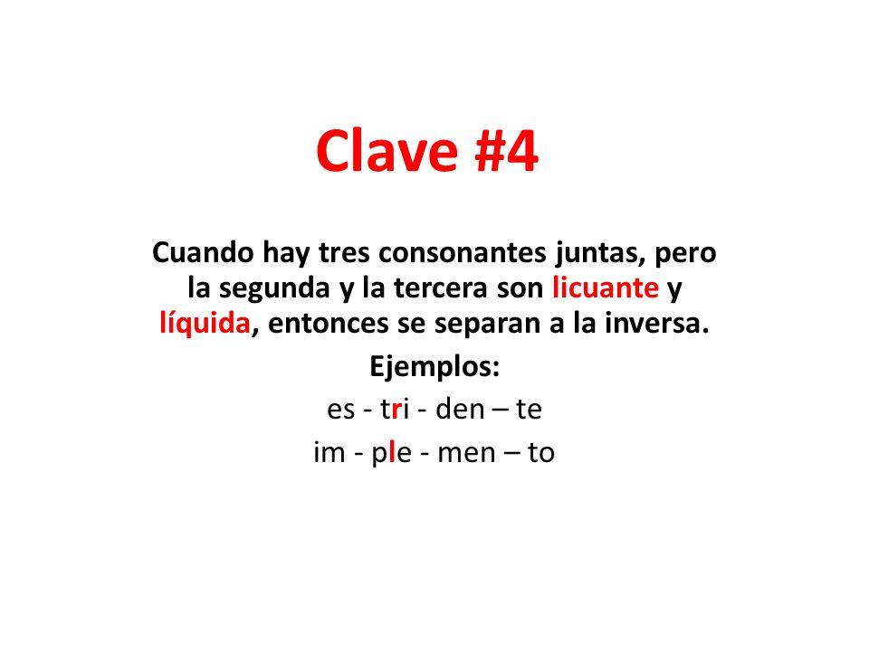 Clave #4 Cuando hay tres consonantes juntas, pero la segunda y la tercera son licuante y líquida, entonces se separan a la inversa. Ejemplos: es - tri
