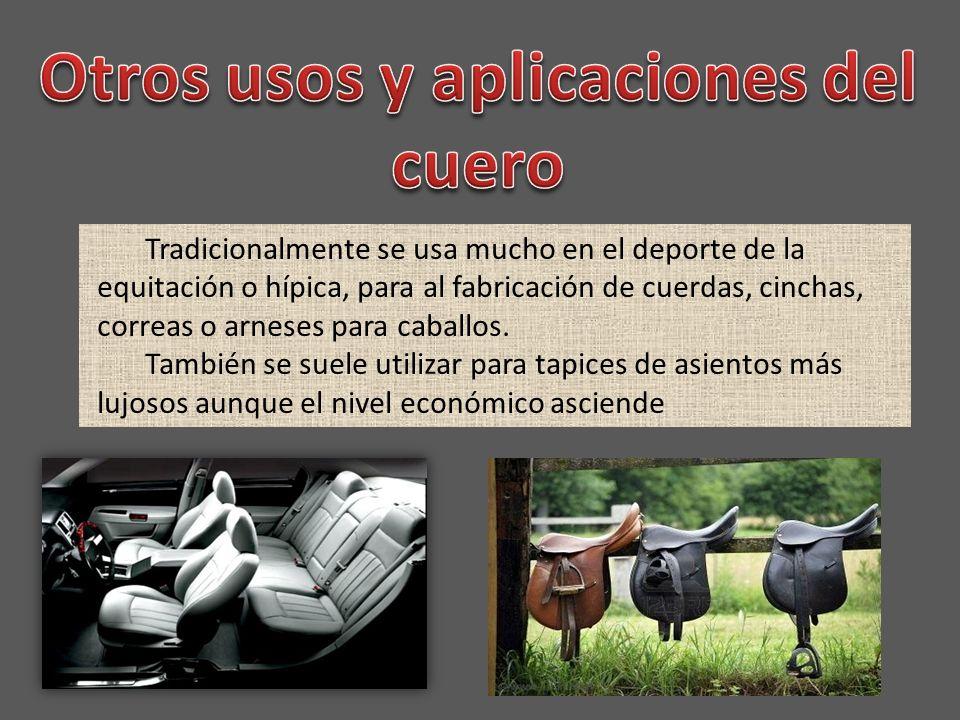 Tradicionalmente se usa mucho en el deporte de la equitación o hípica, para al fabricación de cuerdas, cinchas, correas o arneses para caballos.