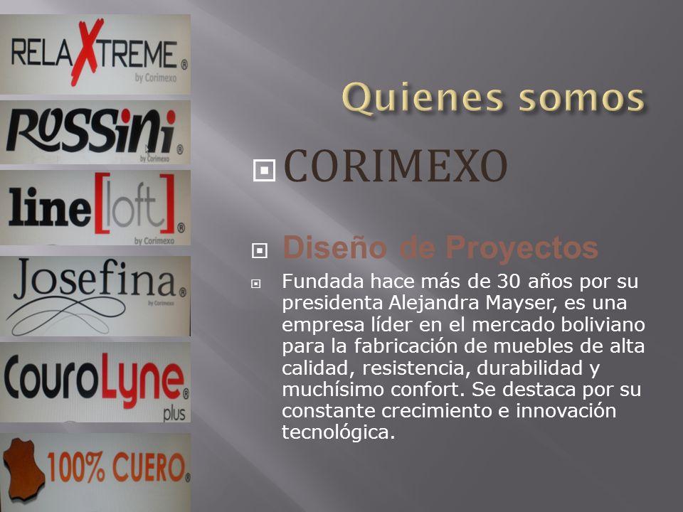 CORIMEXO Diseño de Proyectos Fundada hace más de 30 años por su presidenta Alejandra Mayser, es una empresa líder en el mercado boliviano para la fabricación de muebles de alta calidad, resistencia, durabilidad y muchísimo confort.