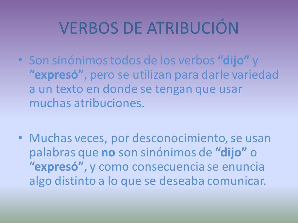 VERBOS DE ATRIBUCIÓN Son sinónimos todos de los verbos dijo y expresó, pero se utilizan para darle variedad a un texto en donde se tengan que usar muchas atribuciones.
