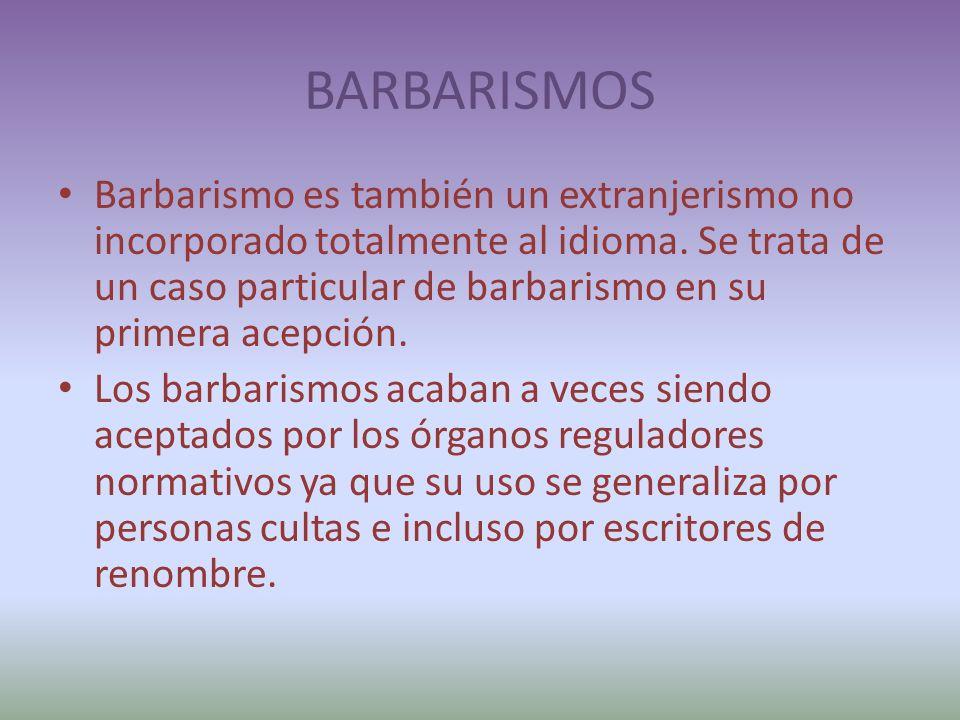 BARBARISMOS Barbarismo es también un extranjerismo no incorporado totalmente al idioma.