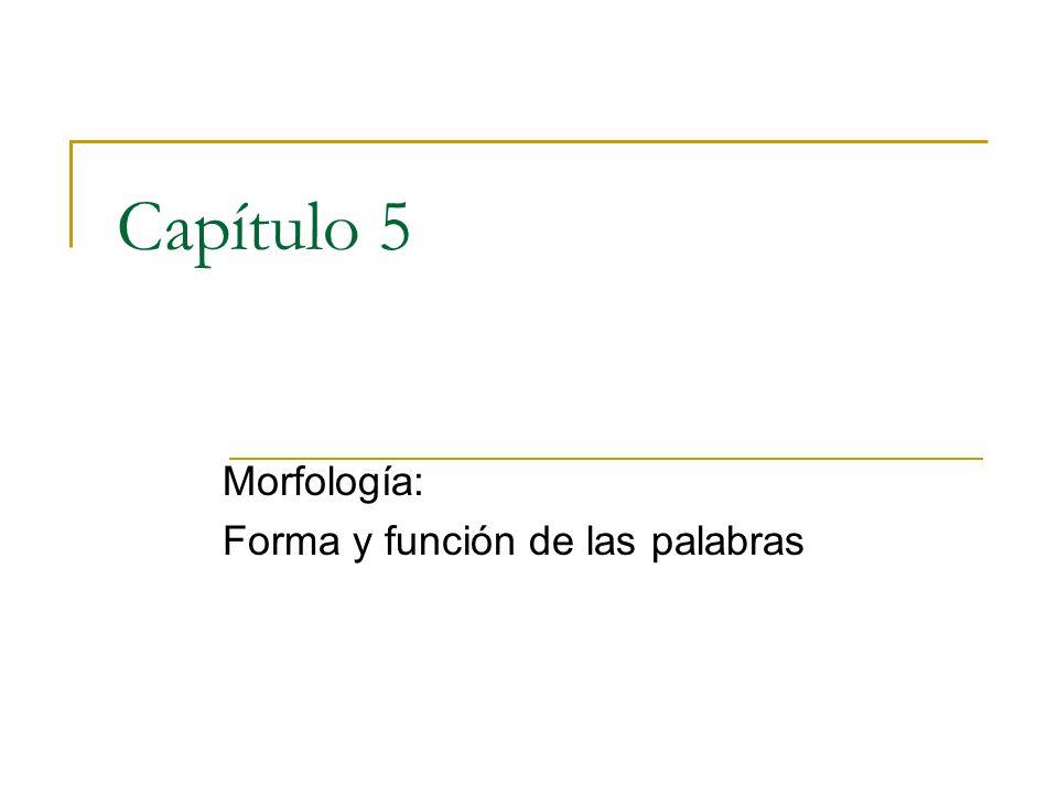 Capítulo 5 Morfología: Forma y función de las palabras
