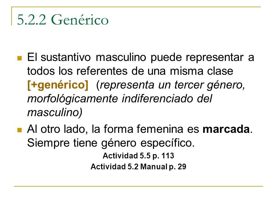 5.2.2 Genérico El sustantivo masculino puede representar a todos los referentes de una misma clase [+genérico] (representa un tercer género, morfológi