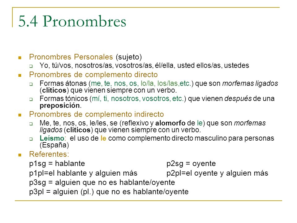 5.4 Pronombres Pronombres Personales (sujeto) Yo, tú/vos, nosotros/as, vosotros/as, él/ella, usted ellos/as, ustedes Pronombres de complemento directo