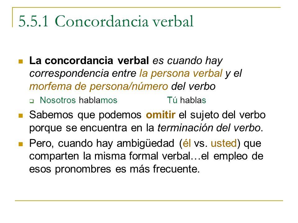 5.5.1 Concordancia verbal La concordancia verbal es cuando hay correspondencia entre la persona verbal y el morfema de persona/número del verbo Nosotr