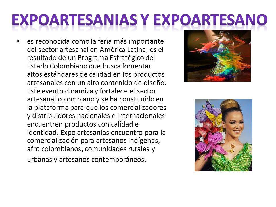 es reconocida como la feria más importante del sector artesanal en América Latina, es el resultado de un Programa Estratégico del Estado Colombiano qu