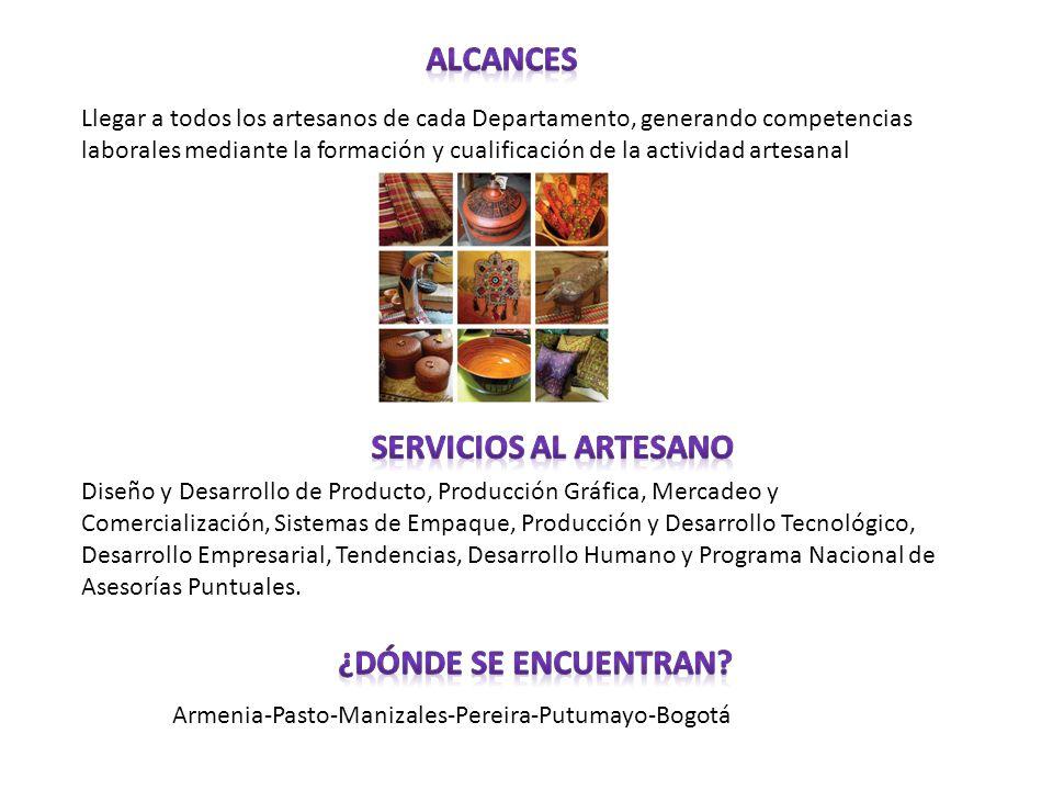 Llegar a todos los artesanos de cada Departamento, generando competencias laborales mediante la formación y cualificación de la actividad artesanal Di
