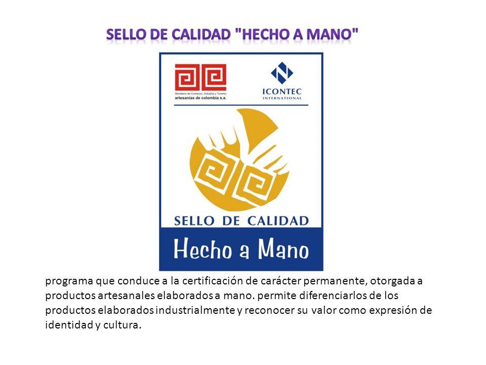programa que conduce a la certificación de carácter permanente, otorgada a productos artesanales elaborados a mano. permite diferenciarlos de los prod