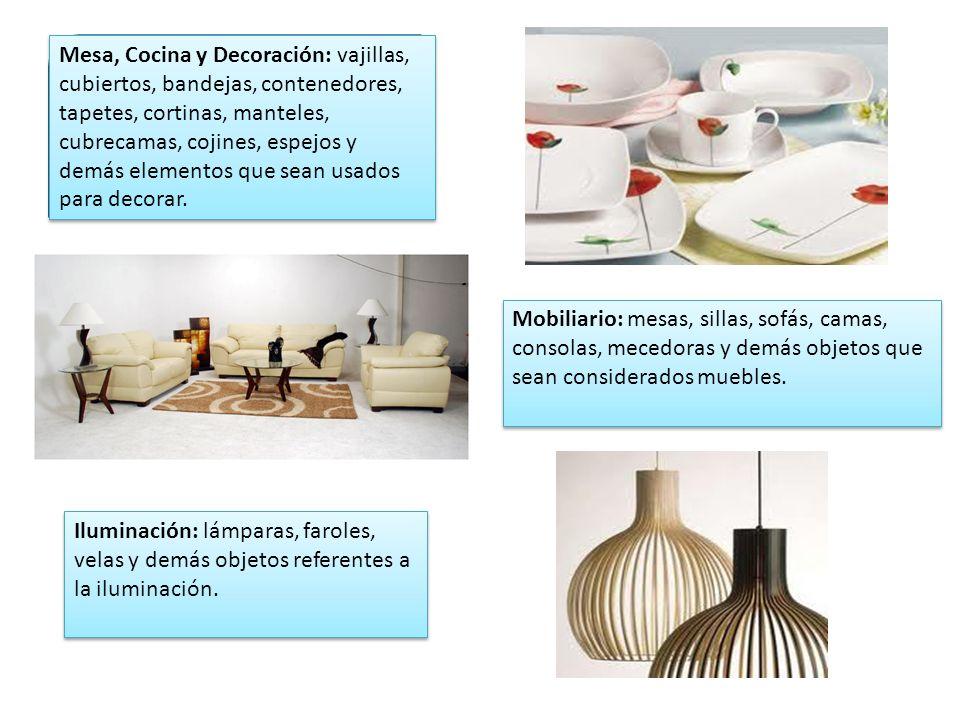 Mesa, Cocina y Decoración: vajillas, cubiertos, bandejas, contenedores, tapetes, cortinas, manteles, cubrecamas, cojines, espejos y demás elementos qu