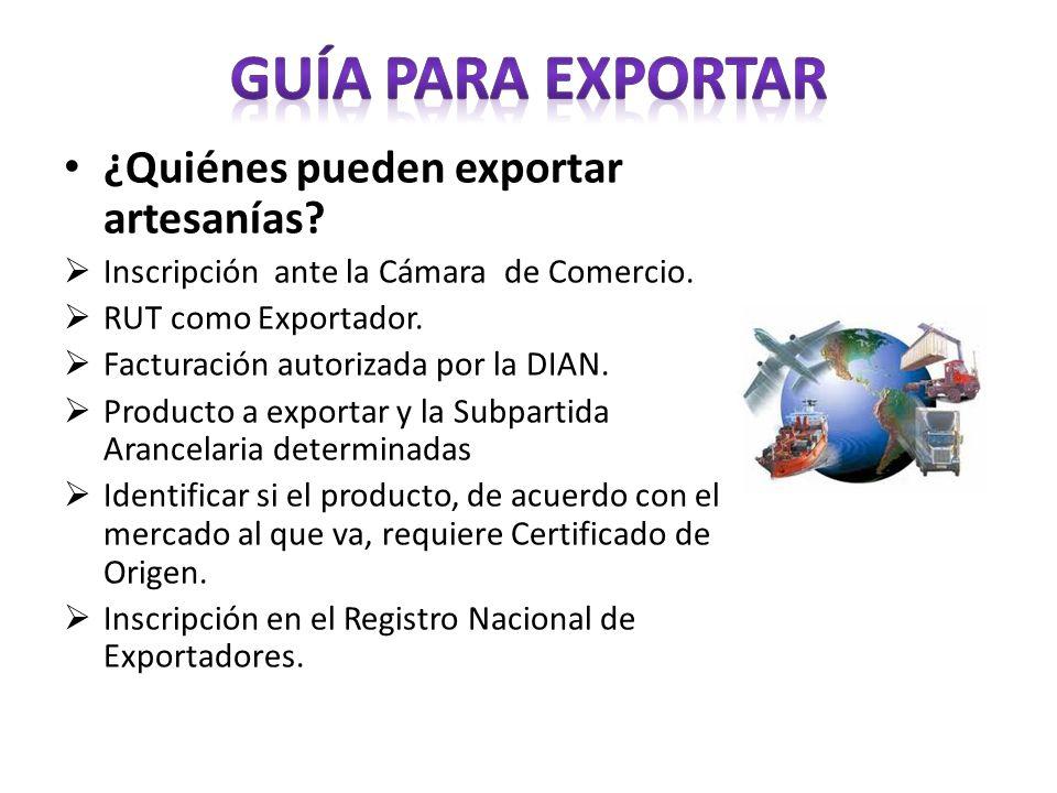 ¿Quiénes pueden exportar artesanías? Inscripción ante la Cámara de Comercio. RUT como Exportador. Facturación autorizada por la DIAN. Producto a expor