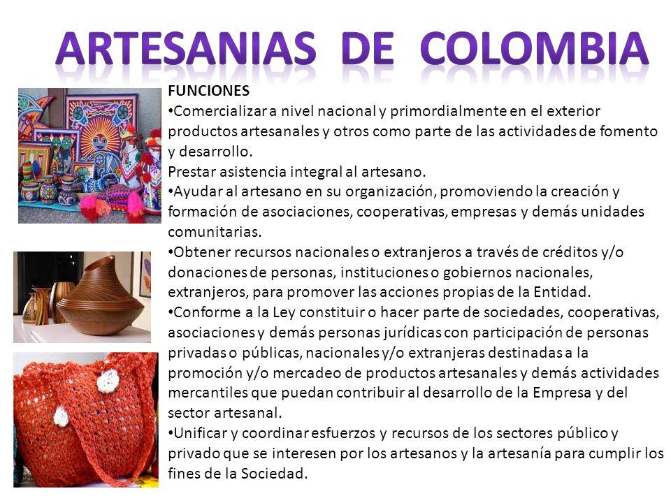 FUNCIONES Comercializar a nivel nacional y primordialmente en el exterior productos artesanales y otros como parte de las actividades de fomento y des