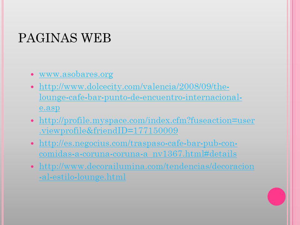 PAGINAS WEB www.asobares.org http://www.dolcecity.com/valencia/2008/09/the- lounge-cafe-bar-punto-de-encuentro-internacional- e.asp http://www.dolceci