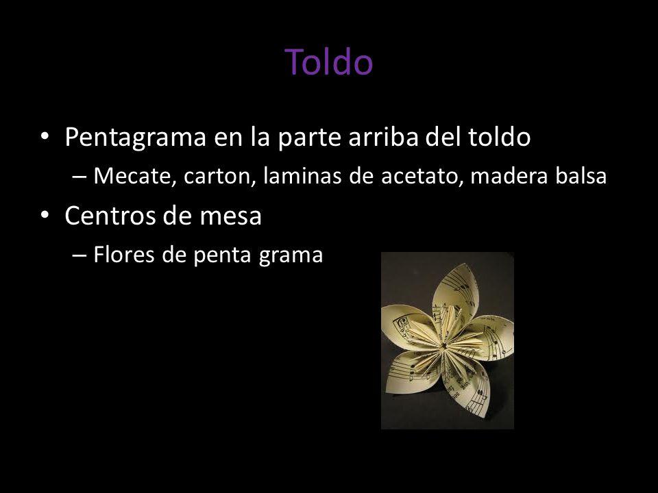 Toldo Pentagrama en la parte arriba del toldo – Mecate, carton, laminas de acetato, madera balsa Centros de mesa – Flores de penta grama