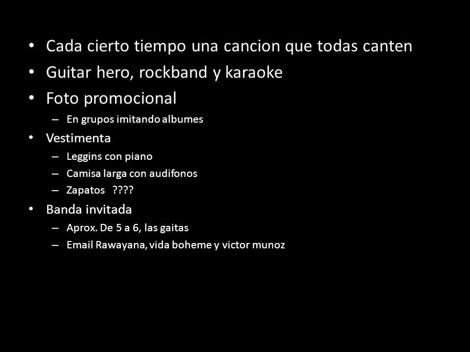 Cada cierto tiempo una cancion que todas canten Guitar hero, rockband y karaoke Foto promocional – En grupos imitando albumes Vestimenta – Leggins con piano – Camisa larga con audifonos – Zapatos ???.