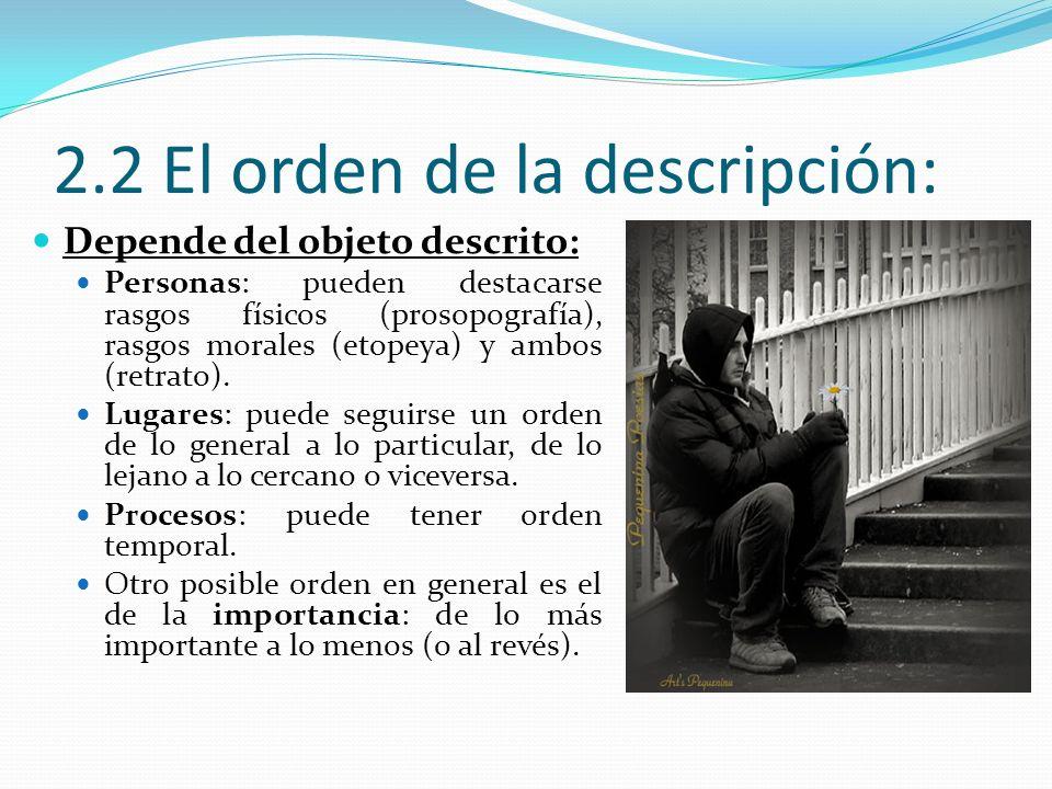 2.2 El orden de la descripción: Depende del objeto descrito: Personas: pueden destacarse rasgos físicos (prosopografía), rasgos morales (etopeya) y ambos (retrato).