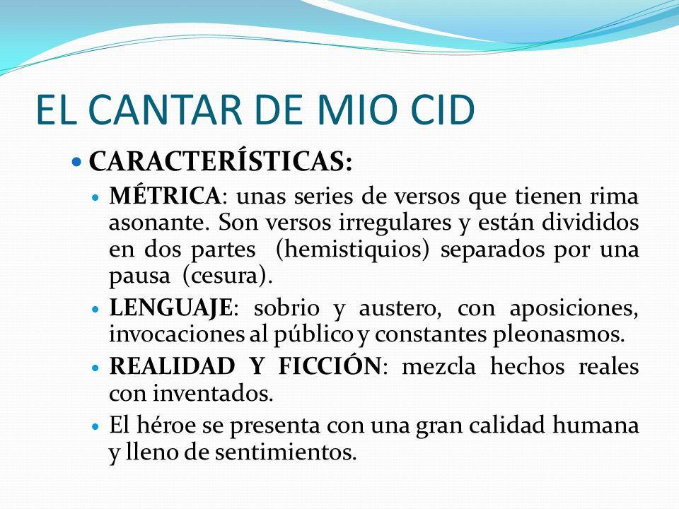 EL CANTAR DE MIO CID CARACTERÍSTICAS: MÉTRICA: unas series de versos que tienen rima asonante.