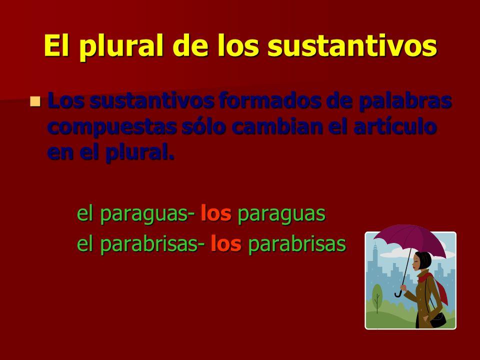 El plural de los sustantivos Los sustantivos formados de palabras compuestas sólo cambian el artículo en el plural.