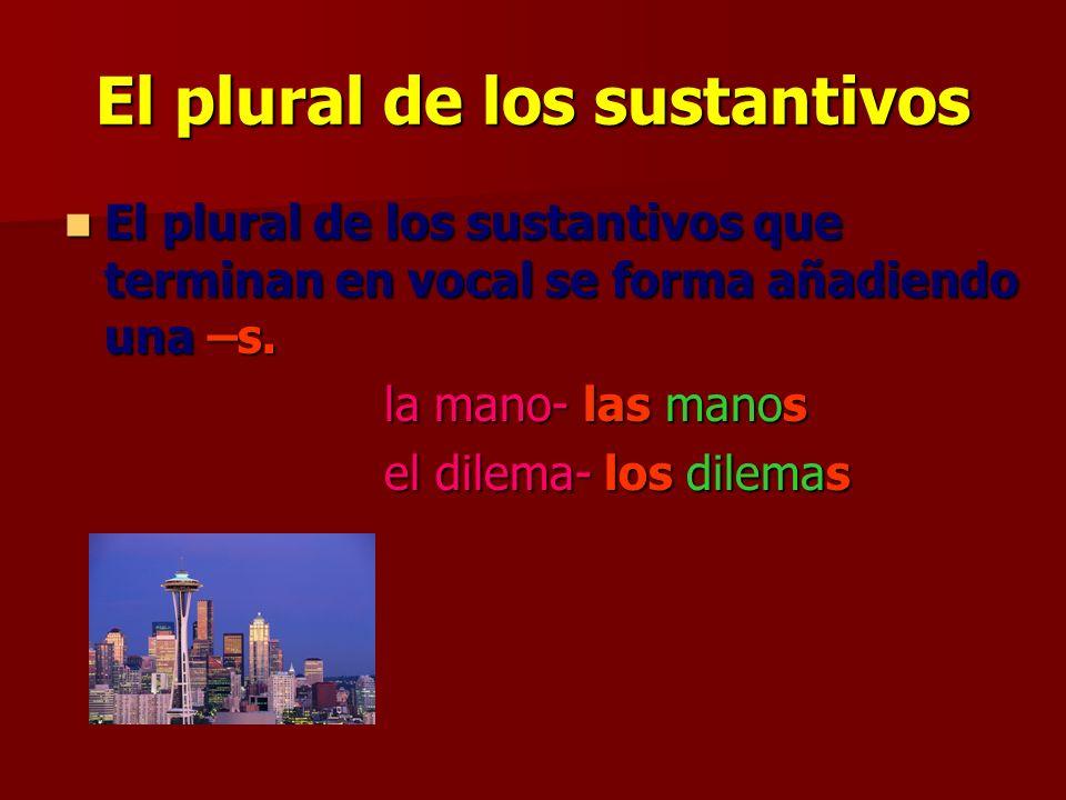 El plural de los sustantivos El plural de los sustantivos que terminan en vocal se forma añadiendo una –s.