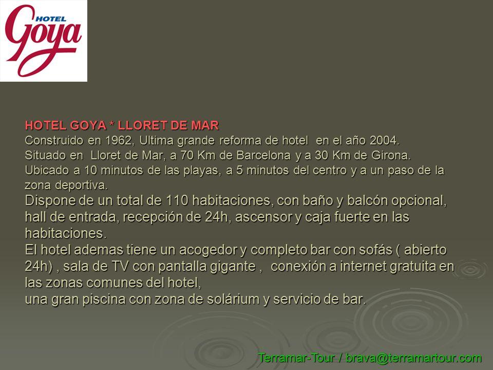 HOTEL GOYA * LLORET DE MAR Construido en 1962, Ultima grande reforma de hotel en el año 2004. Situado en Lloret de Mar, a 70 Km de Barcelona y a 30 Km