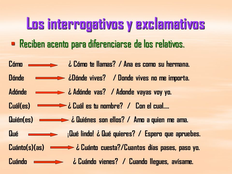 Los interrogativos y exclamativos Reciben acento para diferenciarse de los relativos.