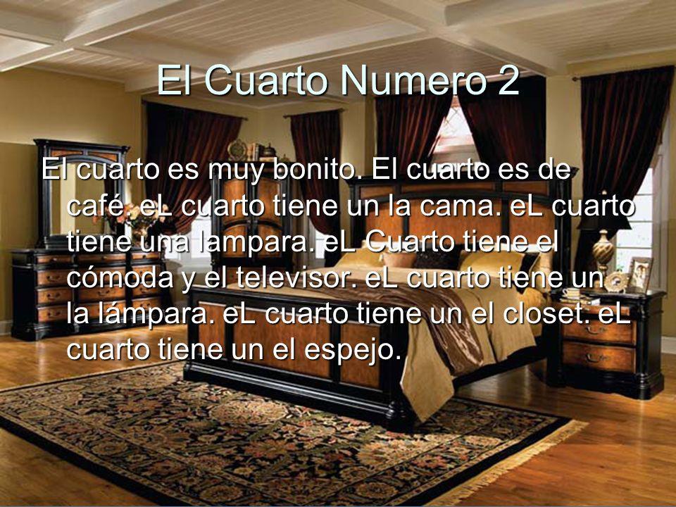 El Cuarto Numero 1 el cuarto es muy grande. el cuarto es de marrón.