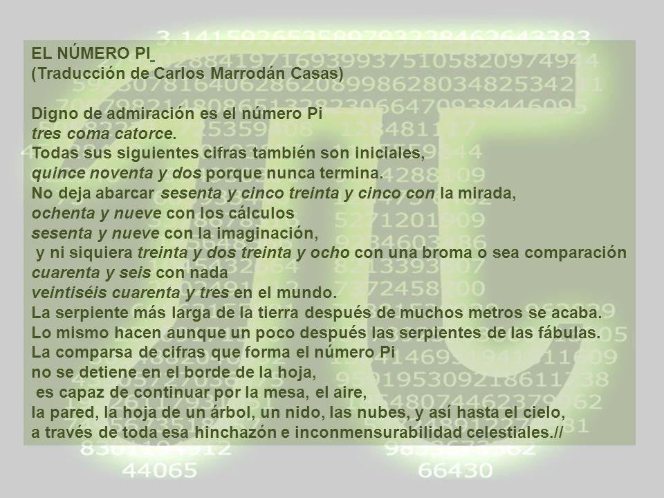 EL NÚMERO PI (Traducción de Carlos Marrodán Casas) Digno de admiración es el número Pi tres coma catorce. Todas sus siguientes cifras también son inic