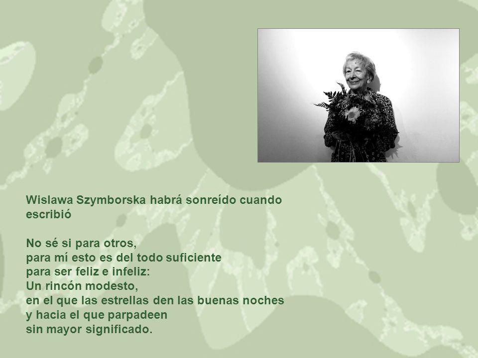 Wislawa Szymborska habrá sonreído cuando escribió No sé si para otros, para mí esto es del todo suficiente para ser feliz e infeliz: Un rincón modesto