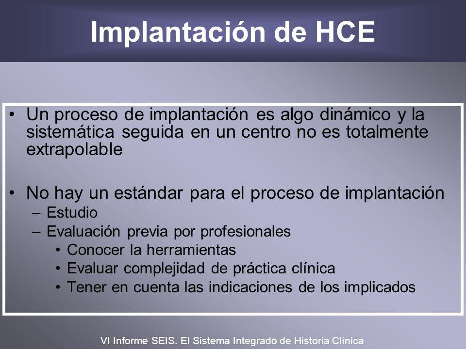 Implantación de HCE Un proceso de implantación es algo dinámico y la sistemática seguida en un centro no es totalmente extrapolable No hay un estándar