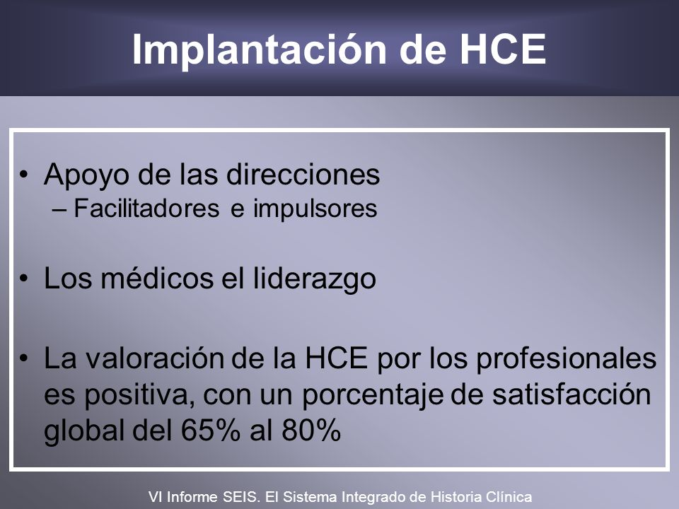 Implantación de HCE Apoyo de las direcciones –Facilitadores e impulsores Los médicos el liderazgo La valoración de la HCE por los profesionales es pos