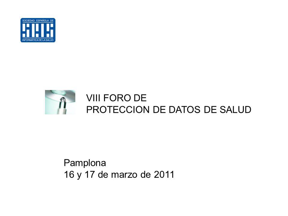 VIII FORO DE PROTECCION DE DATOS DE SALUD Pamplona 16 y 17 de marzo de 2011
