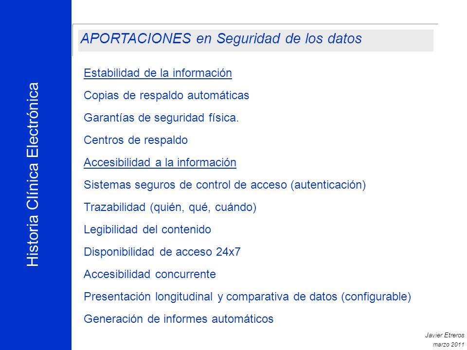 Historia Clínica Electrónica Javier Etreros marzo 2011 Estabilidad de la información Copias de respaldo automáticas Garantías de seguridad física.