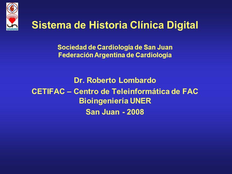 Sistema de Historia Clínica Digital Sociedad de Cardiología de San Juan Federación Argentina de Cardiología Dr. Roberto Lombardo CETIFAC – Centro de T