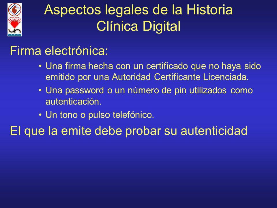 Aspectos legales de la Historia Clínica Digital Firma electrónica: Una firma hecha con un certificado que no haya sido emitido por una Autoridad Certificante Licenciada.