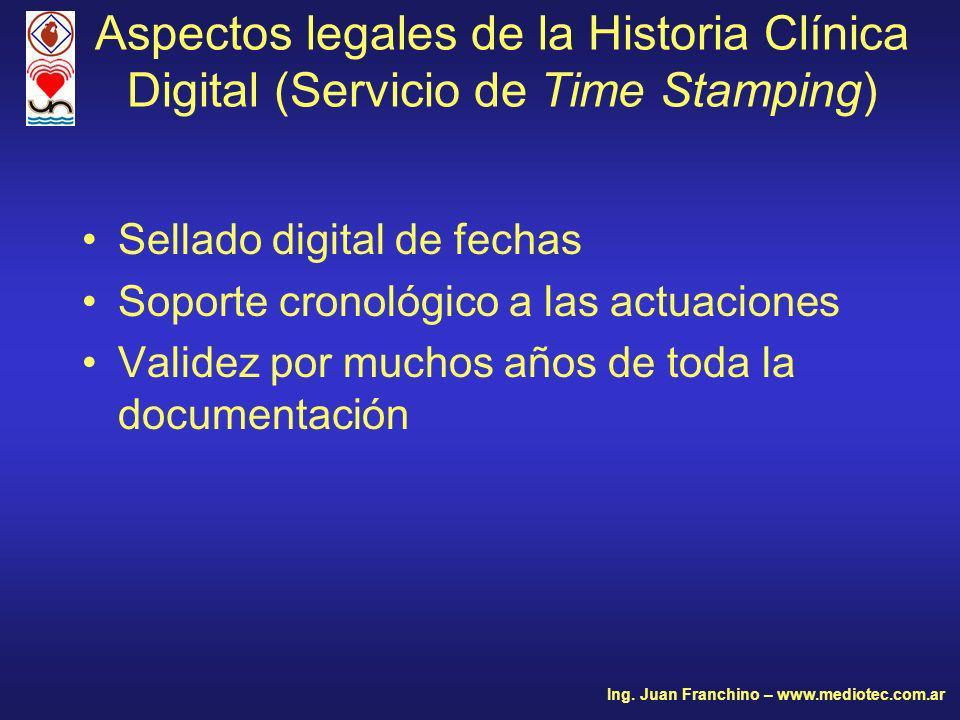 Sellado digital de fechas Soporte cronológico a las actuaciones Validez por muchos años de toda la documentación Aspectos legales de la Historia Clínica Digital (Servicio de Time Stamping) Ing.