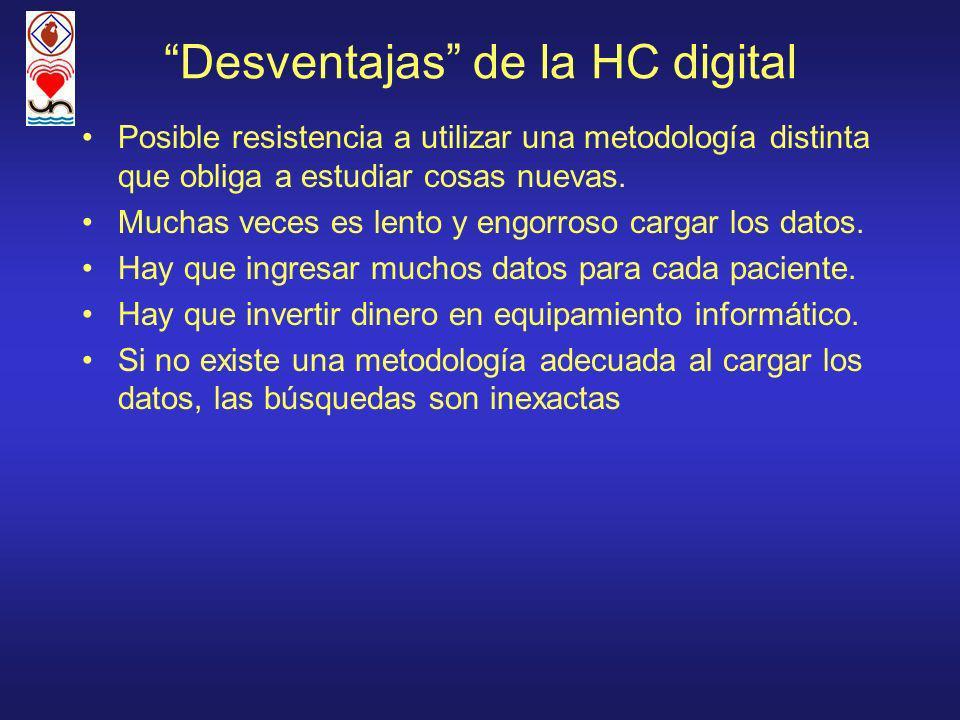 Desventajas de la HC digital Posible resistencia a utilizar una metodología distinta que obliga a estudiar cosas nuevas. Muchas veces es lento y engor